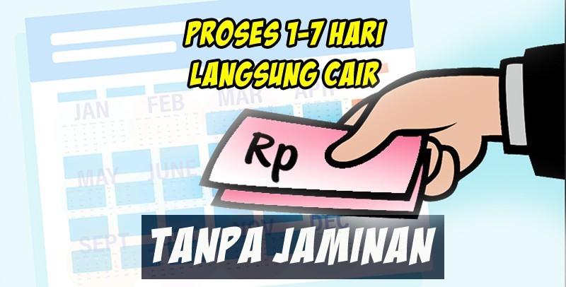 Pinjaman Uang Tanpa Jaminan Proses 1-7 Hari Kerja Langsung ...