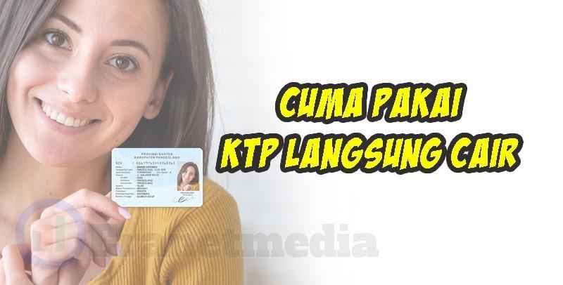 Pinjaman Uang Dengan Syarat KTP Saja Tanpa Jaminan Proses ...